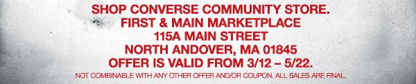 SHOP CONVERSE COMMUNITY STORE. | FIRST & MAIN MARKETPLACE 115 A MAIN STREET NORTH ANDOVER, MA 01845