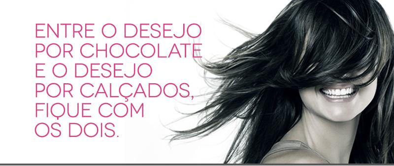 Entre o desejo por chocolate e o desejo por calçados, fique com os dois.