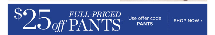$25 off Full-Priced Pants. Use offer code PANTS. Shop Now. Talbots.