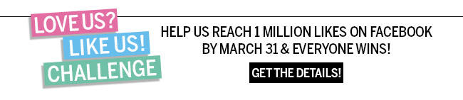 Love Us? Like Us! Challenge. Help us reach 1 million likes on facebook by March 31st & everyone wins! Get the details!