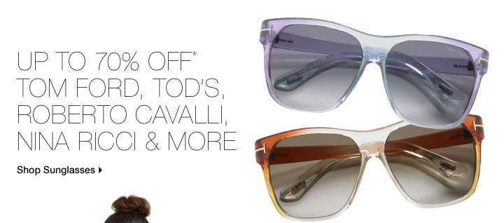 Up To 70% Off* Tom Ford, Tod's, Roberto Cavalli, Nina Ricci &  More