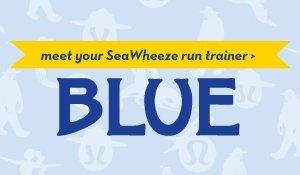 meet your SeaWheeze run trainer: Blue