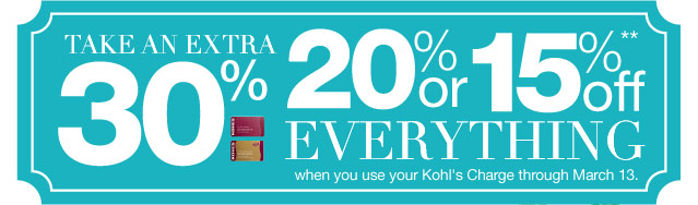 Take an EXTRA 30%, 20% or 15% Off everything  when you use your Kohl's Charge through March 13.