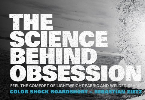 THE SCIENCE BEHIND OBSESSION | FEEL THE COMFORT OF LIGHTWEIGHT FABRIC AND WELDED SEAMS | COLOR SHOCK BOARDSHORT + SEBASTIAN ZIETZ