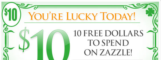 You're Lucky Today! 10 Free Dollars to Spend on Zazzle!