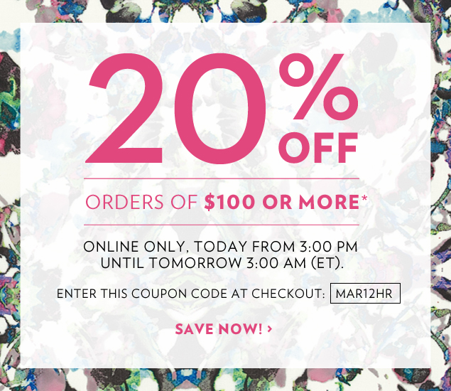 20% off orders of $100 or more.* Online only, today from 3:00 PM until tomorrow 3:00 AM (ET). Enter this Coupon Code at Checkout: MAR12HR.