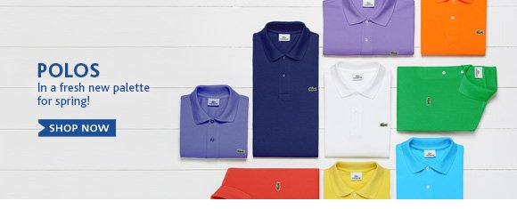POLOS. In a fresh new palette for spring!. SHOP NOW