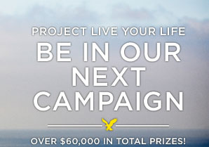 Project Live Your Life | Be In Our Next Campaign | Over $60,000 In Total Prizes