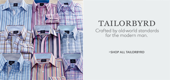 TAILORBYRD | CRAFTED BY OLD-WORLD STANDARDS FOR THE MODERN MAN. | SHOP ALL TAILORBYRD