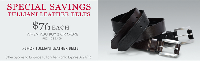 SPECIAL SAVINGS | TULLIANI LEATHER BELTS | $76 EACH WHEN YOU BUY 2 OR MORE | SHOP TULLIANI LEATHER BELTS