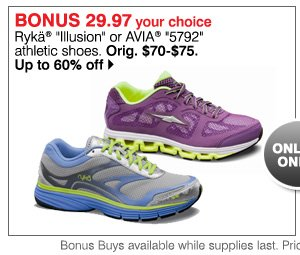 Online Only! BONUS 29.97 your choice. Rykä® 'Illusion' or Avia&Reg; '5792' athletic shoes. Orig. $70-$75. Up to 60% off. Shop now.