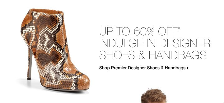 Up To 60% Off* Designer Shoes & Handbags...Go Ahead & Indulge