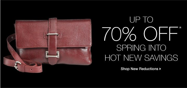 Up To 70% Off* Spring Into Hot New Savings
