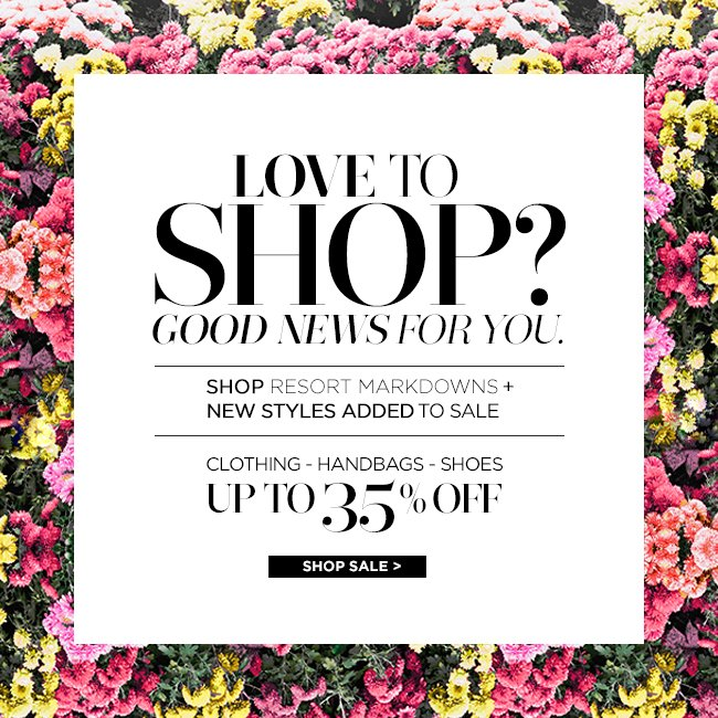 Love to Shop? Good News For You. Shop Resort Markdowns + New Styles Added to Sale. Up to 35% Off Clothing, Handbags, Shoes.