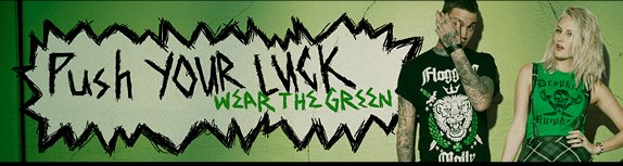 PUSH YOUR LUCK - WEAR THE GREEN