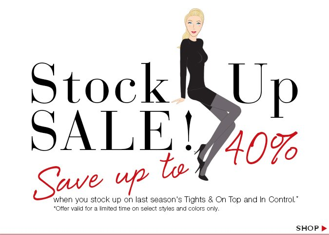 Stock Up Sale! Save up to 40% when you stock up on last season's Tights & On Top and In Control. Offer valid for a limited time on select styles and colors only. Shop!