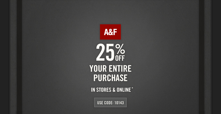 A&F | 25% OFF YOUR ENTIRE  PURCHASE. IN STORES & ONLINE*