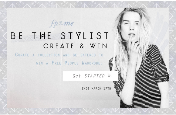 FP Me Be The Stylist: Create and Win! Curate a collection and be entered to win a Free People wardrobe (ends March 17th). Get started...