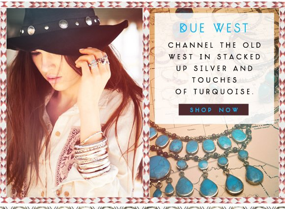Due West: Channel the Old West in stacked up silver and touches of turquoise. Shop now...