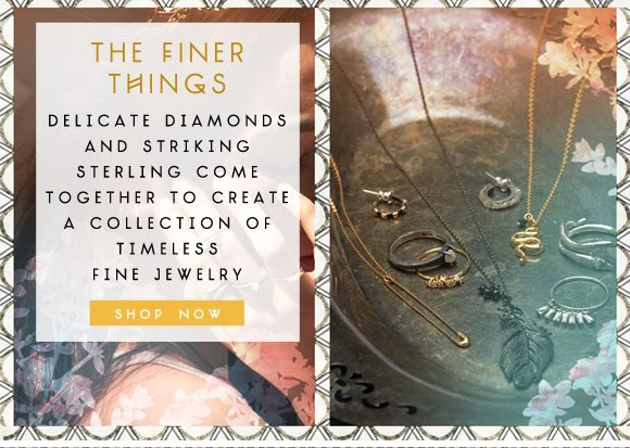 The Finer Things: Delicate diamonds and striking sterling come together to create a collection of timeless fine jewelry. Shop now...