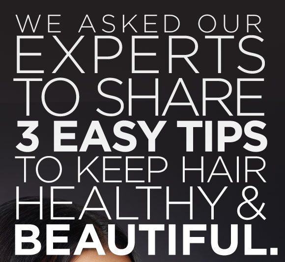 We asked our experts to share 3 easy tips to keep hair healthy and beautiful.