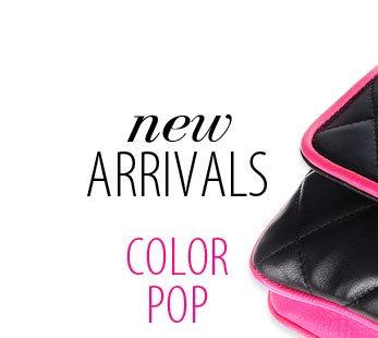 New Arrivals. COLOR POP.