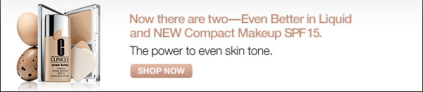 Now there are two: Even Better in Liquid and NEW Compact Makeup SPF15. Shop now.