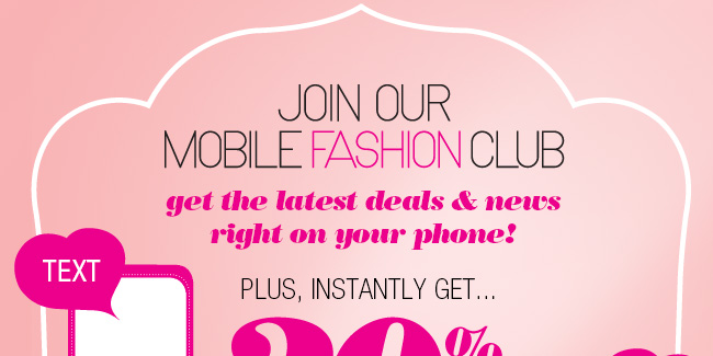 Join our Mobile Fashion Club. Get the latest deals and news right on your phone! Plus, instantly get... 20% off any single regular priced item. Text 'DRESSBARN' TO 21226