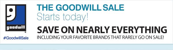 THE  GOODWILL SALE STARTS TOMORROW! #GoodwillSale - SAVE  ON NEARLY EVERYTHING Including your favorite brands that rarely go on  sale!