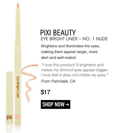 "Pixi Beauty Eye Bright Liner – No. 1 Nude  Brightens and illuminates the eyes, making them appear larger, more alert and well-rested. ""I love this product! It brightens and makes my almond eyes appear bigger. I love that it does not irritate my eyes."" –From Palmdale, CA $17 Shop Now>>"
