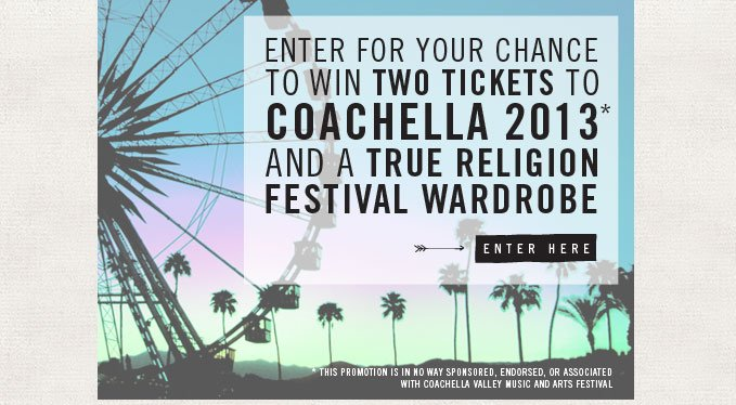 Enter for Your Chance to Win Two Tickets to COACHELLA 2013 and a True Religion Festival Wardrobe