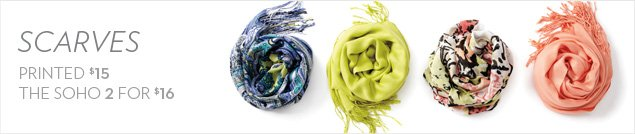 Scarves Printed $15. The Soho 2 for $16