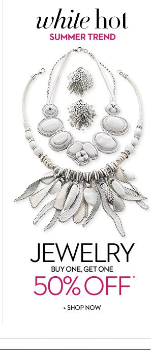 White Hot Summer Trend Jewelry...Buy One, Get One 50% OFF*  SHOP NOW
