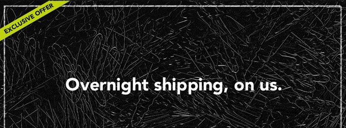 Overnight shipping, on us.