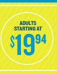 ADULTS STARTING AT $19.94