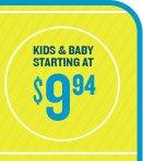 KIDS & BABY STARTING AT $9.94