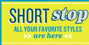 SHORT stop | ALL YOUR FAVORITE STYLES are here