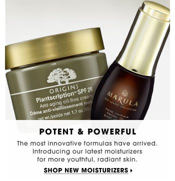 Potent & Powerful. The most innovative formulas have arrived. Introducing our latest moisturizers for more youthful, radiant skin. Shop new moisturizers