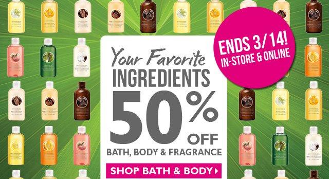 Your Favorite Ingredients 50% OFF BATH, BODY & FRAGRANCE SHOP BATH & BODY