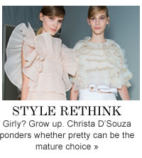STYLE RETHINK GIRLY? Grow up. Christa D'Souza ponders whether pretty can be the mature choice »