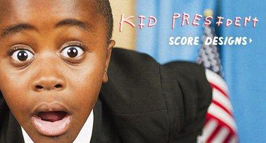 Score Kid President Designs