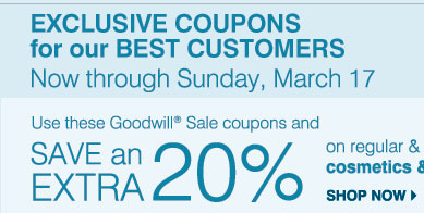EXCLUSIVE COUPONS for our BEST CUSTOMERS Now through Sunday, March 17 - Use this Goodwill(R) Sale coupon and SAVE an EXTRA 20% on regular &   sale price cosmetics & fragrances** Shop now.