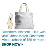 Cashmere Mist tote FREE with your Donna Karan Cashmere Mist purchase of $65 or more. Shop now.