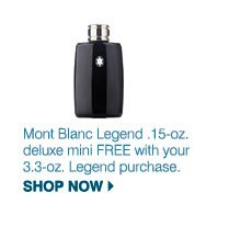 Mont Blanc Legend .15-oz. deluxe mini FREE with your 3.3-oz. Legend purchase. Shop now.