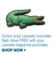 Online only! Lacoste crocodile flash drive FREE with your Lacoste fragrance purchase. Shop now.