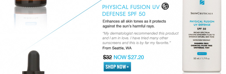 "Shopper's Choice Physical Fusion UV Defense SPF 50 Enhances all skin tones as it protects against the sun's harmful rays. ""My dermatologist recommended this product and I am in love. I have tried many other sunscreens and this is by far my favorite."" – From Seattle, WA $32 NOW $27.20 Shop Now>>"