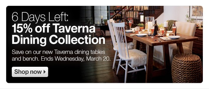 4 Days Left: 15% off Taverna Dining  Collection