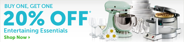 Buy One, Get One 20% OFF* Entertaining Essentials - Shop Now