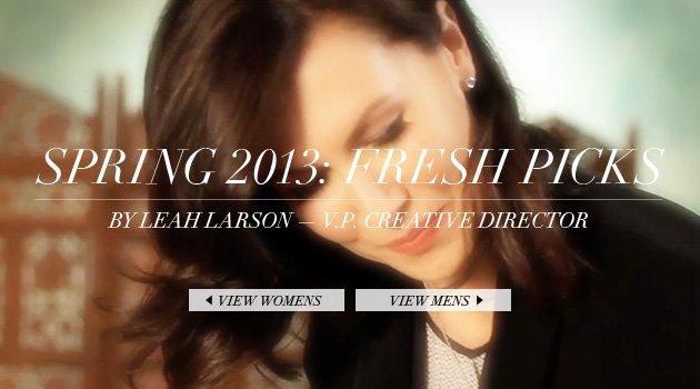 Spring 2013: Fresh picks - By Leah Larson — V.P. Creative Director