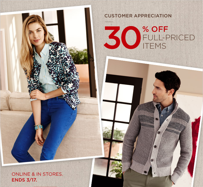 CUSTOMER APPRECIATION | 30% OFF FULL-PRICED ITEMS | ONLINE & IN STORES. ENDS, 3/17.